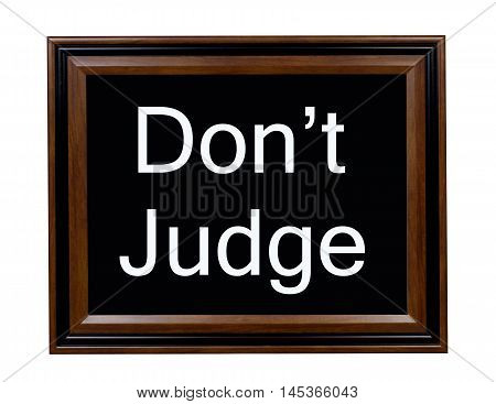A sign telling everyone not to judge other people.