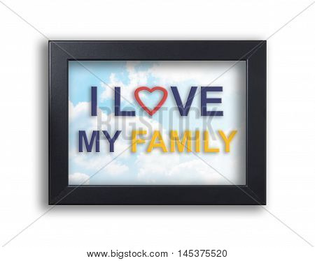 I love my family text on black frame with sky background, Photo frame with colorful text I love my family.