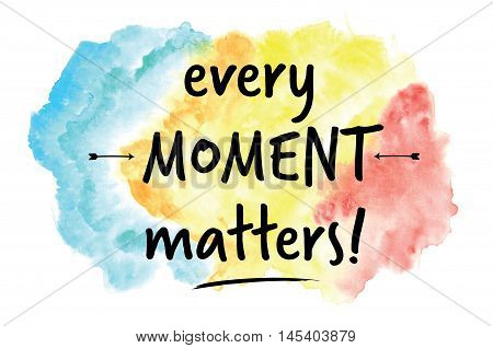Every moment matters motivational message on colorful watercolor background
