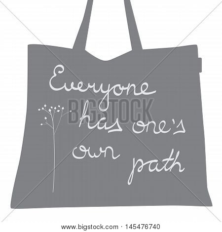 hand drawn lettering. Phrases  for bags. Everyone has ones own path