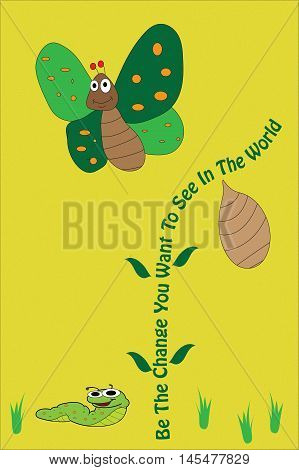 Caterpillar coccoon and buttergly on grunge yellow background with quote be the change you want to see in the world.