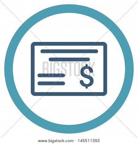 Dollar Cheque vector bicolor rounded icon. Image style is a flat icon symbol inside a circle, cyan and blue colors, white background.