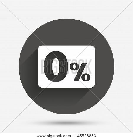 Zero percent sign icon. Zero credit symbol. Best offer. Circle flat button with shadow. Vector