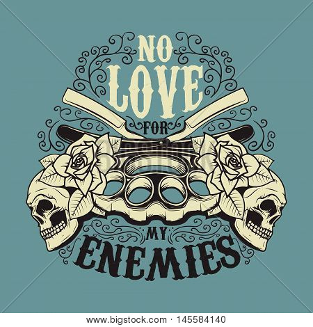 No love for my enemies. Brass knuckle and vintage blades with roses and human skulls. T-shirt or poster print template. Vector illustration.