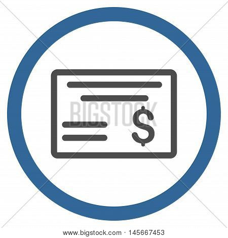 Dollar Cheque vector bicolor rounded icon. Image style is a flat icon symbol inside a circle, cobalt and gray colors, white background.