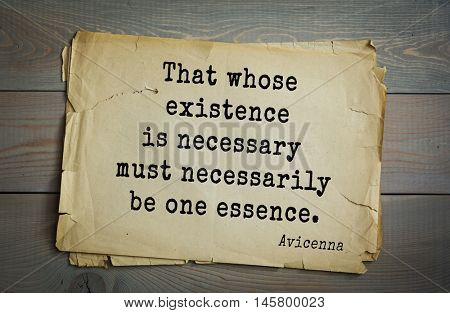 Aphorism by Avicenna (980-1037), a Persian scholar and doctor.That whose existence is necessary must necessarily be one essence.