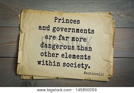 Aphorism by Machiavelli (1469-1527), Italian thinker, philosopher, writer, politician. Princes and governments are far more dangerous than other elements within society.