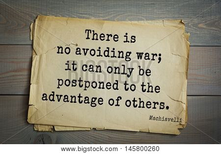 Aphorism by Machiavelli (1469-1527), Italian thinker, philosopher, writer, politician. There is no avoiding war; it can only be postponed to the advantage of others.
