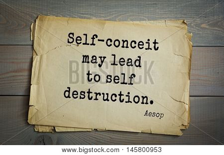 Aphorism by Aesop,  ancient Greek poet and fabulist. Self-conceit may lead to self destruction.