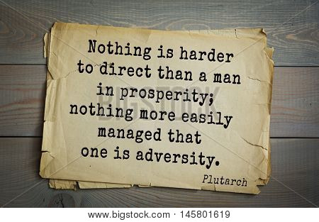 Aphorism by Plutarch, greek philosopher, biographer, moralist. Nothing is harder to direct than a man in prosperity; nothing more easily managed that one is adversity.