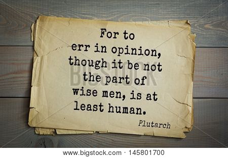 Aphorism by Plutarch, greek philosopher, biographer, moralist. For to err in opinion, though it be not the part of wise men, is at least human.