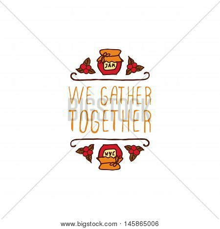 Hand-sketched typographic element with jam, berries and text on white background. We gather together