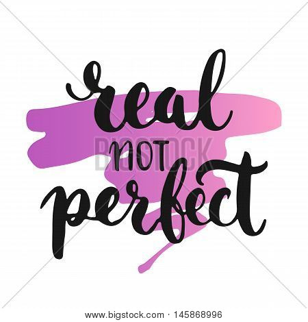Real not perfect - hand drawn lettering phrase, isolated on the white background with colorful sketch element. Fun brush ink inscription for photo overlays, greeting card or poster design.