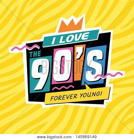 I love the 90's. Forever young. The 90's style label. Vector illustration.