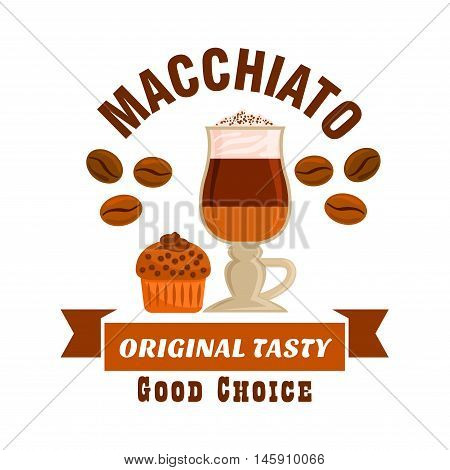 Cafe menu icon. Macchiato coffee cup with muffin and coffee beans. Label design for cafeteria menu, coffee shop door sticker, signboard