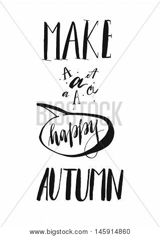Hand drawn vector handwritten ink modern lettering phase Make a happy autumn.Positive motivational quotes.