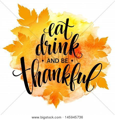 Eat, drink and be thankful Hand drawn inscription, thanksgiving calligraphy design. Holidays lettering for invitation and greeting card, prints and posters. Vector illustration EPS10