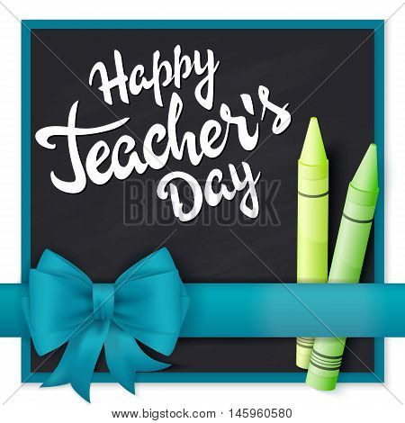 vector hand drawn teachers day lettering greetings label - happy teachers day- with realistic ribbon and pencils on chalkboard background. Can be used as greetings card or poster.