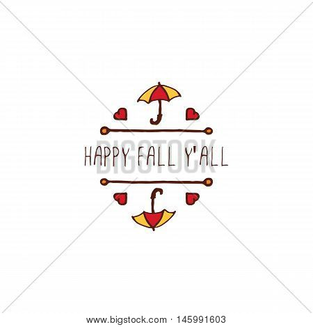 Hand-sketched typographic element with umbrella, hearts and text on white background. Happy fall you all