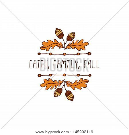 Hand-sketched typographic element with acorns and text on white background. Faith family fall