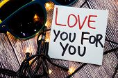 Love You For You Handwritten On White Note Paper And Love Written In Red Color And Further Written I poster