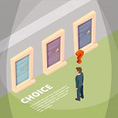 Businessman Standing Front Of Three Closed Doors And Have A Choice. Isometric Concept Pictures. Vect poster