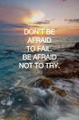 Motivational And Inspirational Quotes - Dont Be Afraid To Fail. Be Afraid Not To Try. Blurry Sunset poster