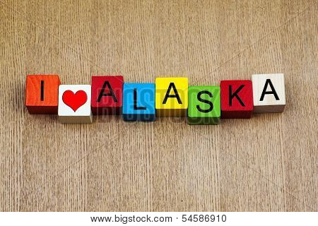 I Love Alaska - Sign Series for Travel and Holidays