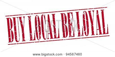 Buy Local Be Loyal Red Grunge Vintage Stamp Isolated On White Background