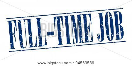 Full-time Job Blue Grunge Vintage Stamp Isolated On White Background