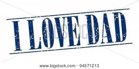 I Love Dad Blue Grunge Vintage Stamp Isolated On White Background