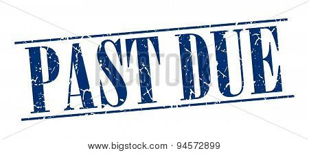 Past Due Blue Grunge Vintage Stamp Isolated On White Background