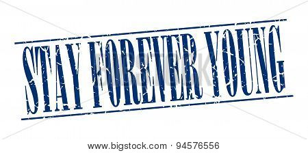 Stay Forever Young Blue Grunge Vintage Stamp Isolated On White Background