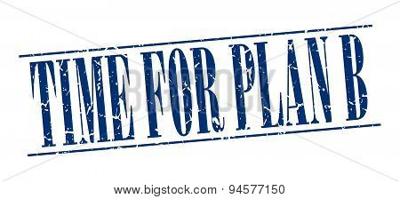 Time For Plan B Blue Grunge Vintage Stamp Isolated On White Background