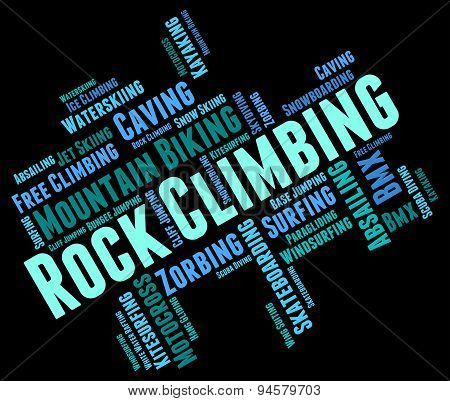Rock Climbing Represents Word Mountaineer And Extreme