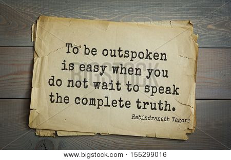 Top 40 quotes by Rabindranath Tagore - Indian writer, poet, musician, winner of Nobel Prize.  To be outspoken is easy when you do not wait to speak the complete truth.