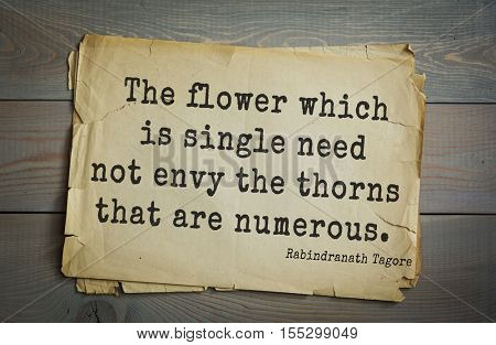 Top 40 quotes by Rabindranath Tagore - Indian writer, poet, musician, winner of Nobel Prize.  The flower which is single need not envy the thorns that are numerous.