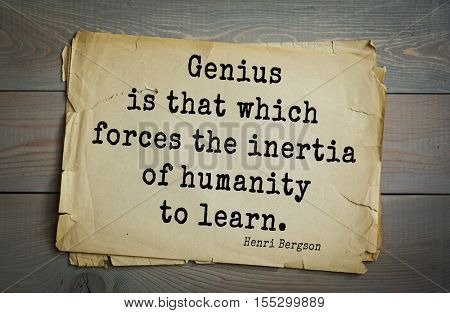 Top 20 quotes by Henri-Louis Bergson - major French philosopher. Genius is that which forces the inertia of humanity to learn.