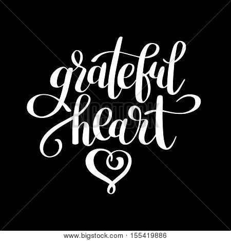 grateful heart black and white handwritten lettering inscription for greeting card, poster, print and thanksgiving holidays design, calligraphy vector illustration