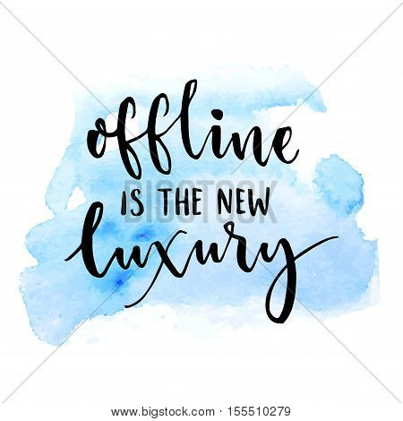 Offline is the new luxury. Inspirational saying about internet and social media. Vector typography on blue watercolor swash