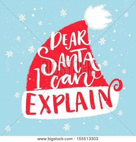 Dear Santa, I can explain. Funny saying for Christmas t-shirt, greeting card and wall art. Brush typography on red Santa Claus hat shape
