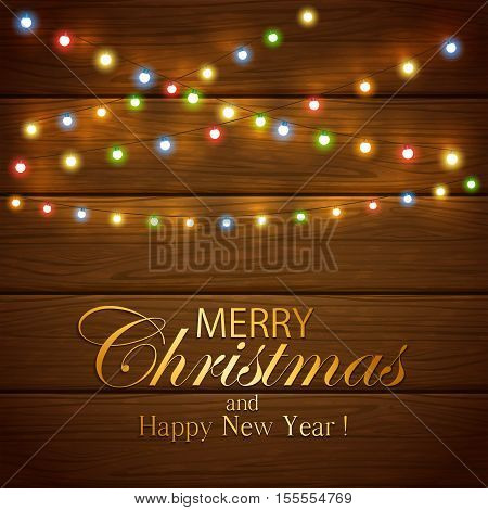 Colorful Christmas light on wooden background, holiday decorations with inscriptions Merry Christmas and Happy New Year, illustration.