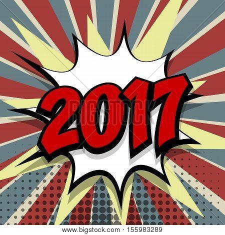 New year 2017. Speech comic bubble text colored background. Pop art style vector illustration. Retro burst expression speech pop art bubble cloud explosion. Boom communication graphic talk humor