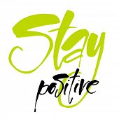 STAY POSITIVE. Inspirational quote. Stay positive hand drawn lettering. Motivational quote for invit poster