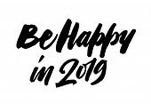 Be Happy 2019. New Year Brush Pen Lettering. Modern Calligraphy. Black On White Izolated Hand Drawn  poster