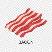 Slice Of Bacon Icon. Isometric Of Slice Of Bacon Icon For On Transparent Background poster