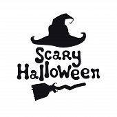 Scary Halloween Theme. Handdrawn Lettering Phrase With Witch Hat. Design Element For Halloween. Vect poster