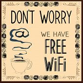 Poster: Don't worry we have Free Wi-Fi. Vector illustration.