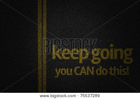 Amazing road with the words Keep Going, You Can do this