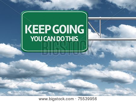 Creative sign with the message - Keep Going You Can Do This